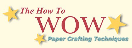 The How to WOW Paper Crafting Techniques